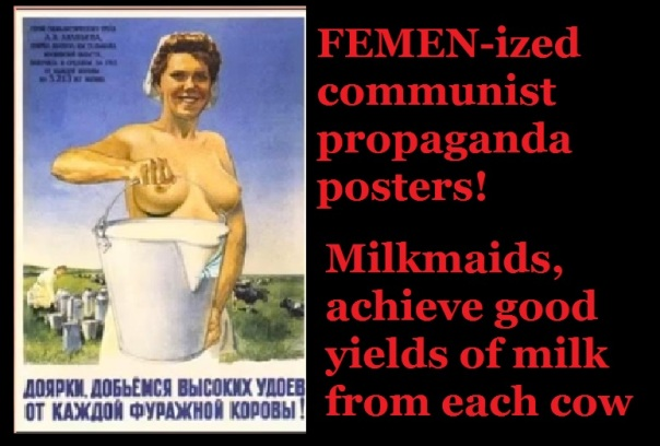 FEMEN-ized communist propaganda posters-cow-woman and milk yield